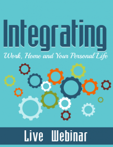 Integrating-Work,-Home-&-Your-Personal-Life-Live-Webinar-Product