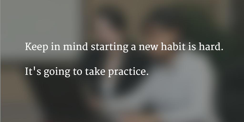 New Habits Take Practice