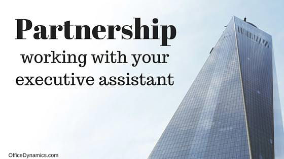 working in partnership with your executive assistant