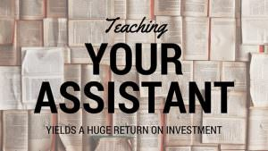 teaching your assistant yield return on investment