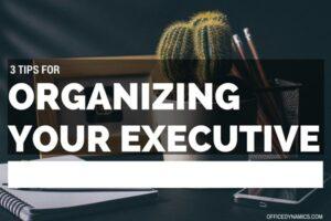 organizing your executive