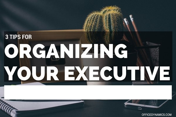 organizing your executive