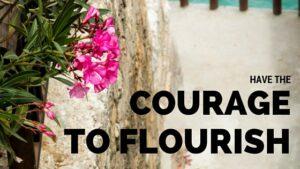courage to flourish