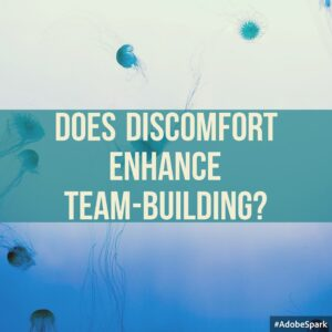 does discomfort enhance team building?