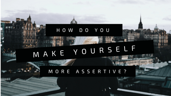 how-do-you-get-more-assertive